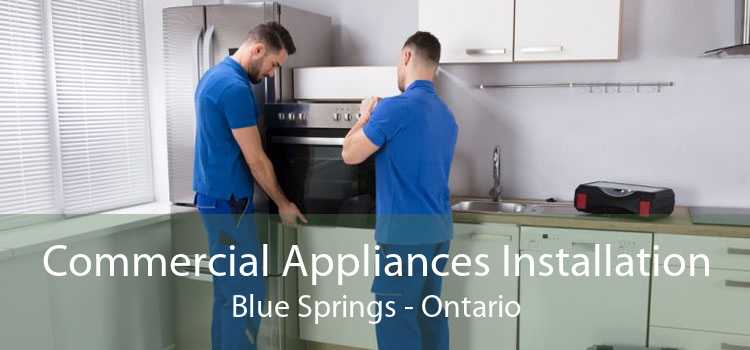 Commercial Appliances Installation Blue Springs - Ontario