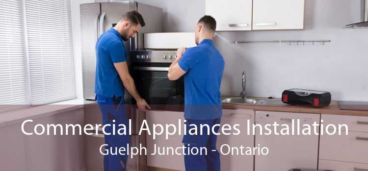 Commercial Appliances Installation Guelph Junction - Ontario
