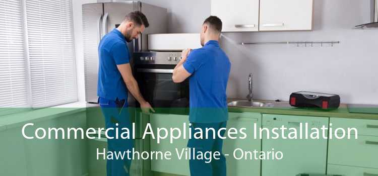 Commercial Appliances Installation Hawthorne Village - Ontario
