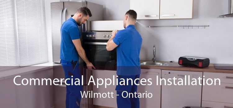 Commercial Appliances Installation Wilmott - Ontario