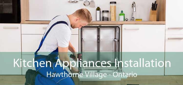 Kitchen Appliances Installation Hawthorne Village - Ontario