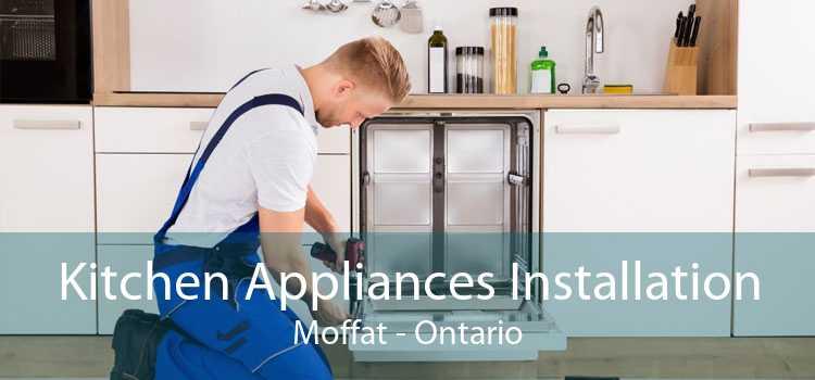 Kitchen Appliances Installation Moffat - Ontario