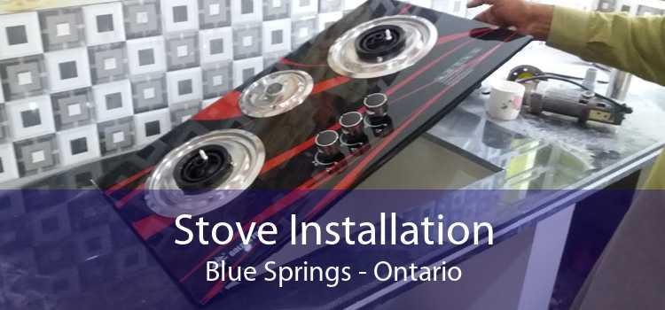 Stove Installation Blue Springs - Ontario